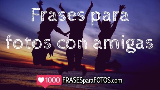 Frases para fotos con amigas para Instagram IG 1000frasesparafotos.com