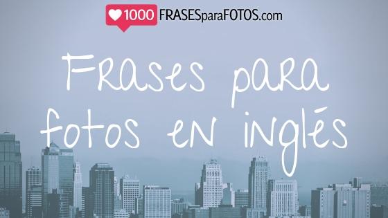 Frases para fotos en inglés y español traducidas, cortas, de amor, de canciones, sad, desamor. 1000frasesparafotos.com