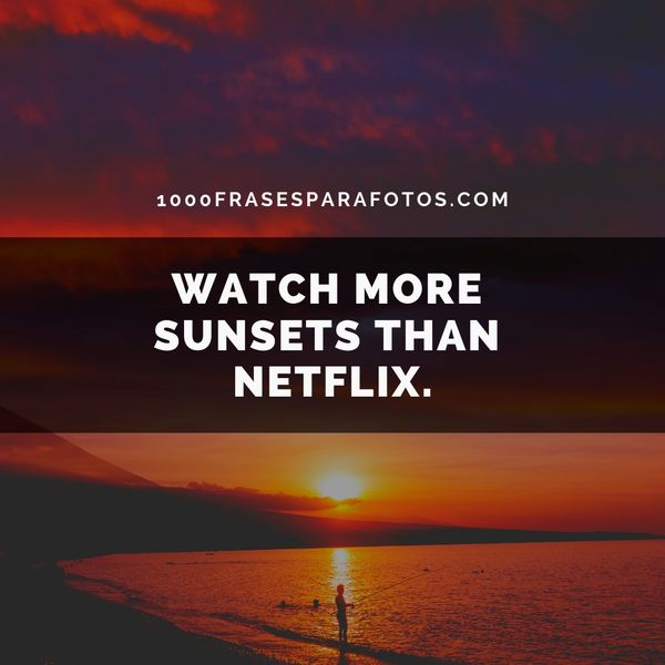 Frases cortas en inglés para perfil de Instagram watch more sunsets than netflix