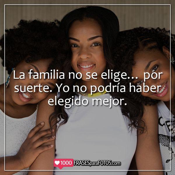 Imágenes con frases preciosas para una foto familiar La familia no se elige...